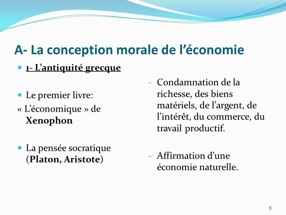 A- La conception morale de léconomie 1- Lantiquité grecque Le premier livre: « Léconomique » de Xenophon La pensée socratique (Platon, Aristote) - Con
