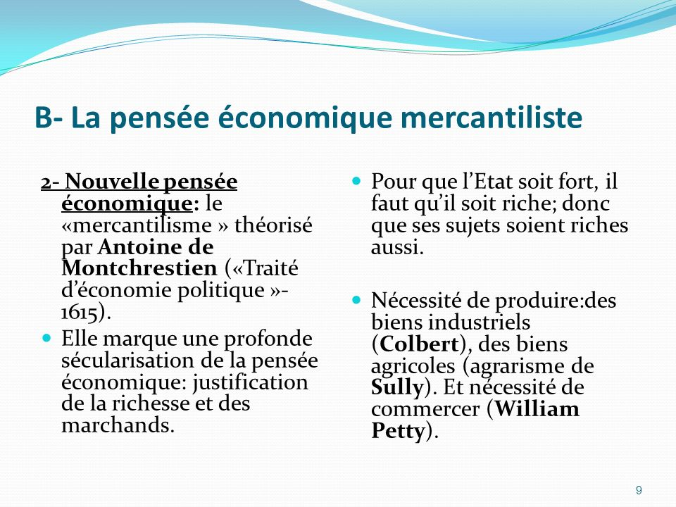B- La pensée économique mercantiliste 2- Nouvelle pensée économique: le «mercantilisme » théorisé par Antoine de Montchrestien («Traité déconomie poli