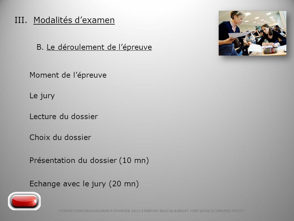 FORMATION DRAGUIGNAN 9 FEVRIER 2012 EPREUVE BACCALAUREAT TERTIAIRE ECONOMIE DROIT III. Modalités dexamen B. Le déroulement de lépreuve Lecture du doss