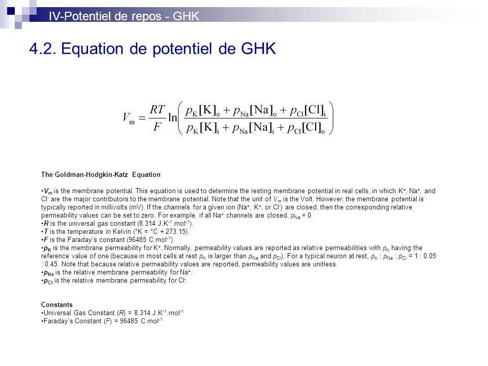 4.2. Equation de potentiel de GHK The Goldman-Hodgkin-Katz Equation V m is the membrane potential. This equation is used to determine the resting memb
