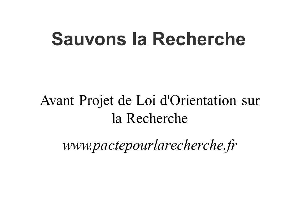 Sauvons la Recherche Avant Projet de Loi d Orientation sur la Recherche www.pactepourlarecherche.fr
