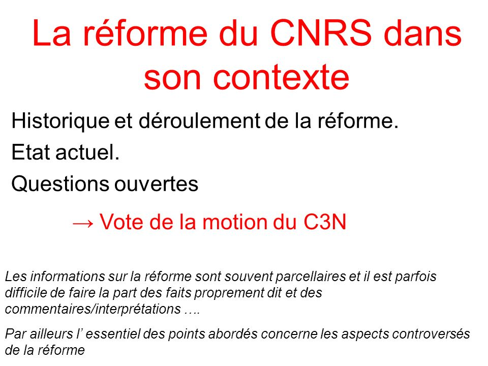 Historique et déroulement de la réforme. Etat actuel. Questions ouvertes Vote de la motion du C3N Les informations sur la réforme sont souvent parcell