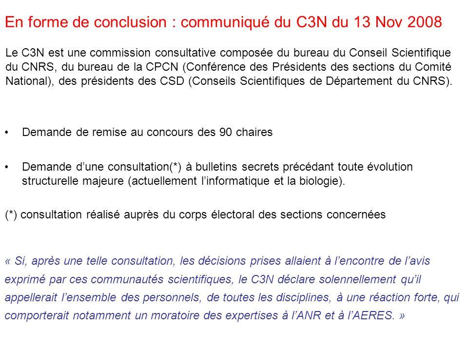En forme de conclusion : communiqué du C3N du 13 Nov 2008 Demande de remise au concours des 90 chaires Demande dune consultation(*) à bulletins secrets précédant toute évolution structurelle majeure (actuellement linformatique et la biologie).