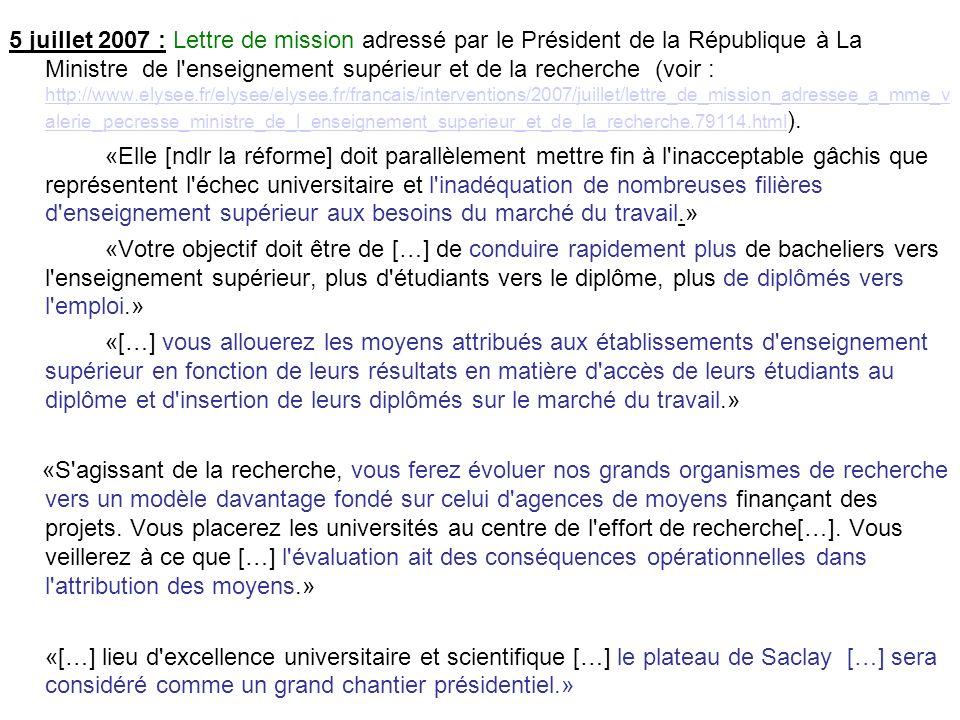 5 juillet 2007 : Lettre de mission adressé par le Président de la République à La Ministre de l enseignement supérieur et de la recherche (voir : http://www.elysee.fr/elysee/elysee.fr/francais/interventions/2007/juillet/lettre_de_mission_adressee_a_mme_v alerie_pecresse_ministre_de_l_enseignement_superieur_et_de_la_recherche.79114.html ).