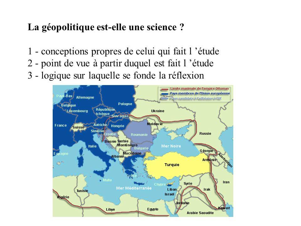 La géopolitique est-elle une science ? 1 - conceptions propres de celui qui fait l étude 2 - point de vue à partir duquel est fait l étude 3 - logique