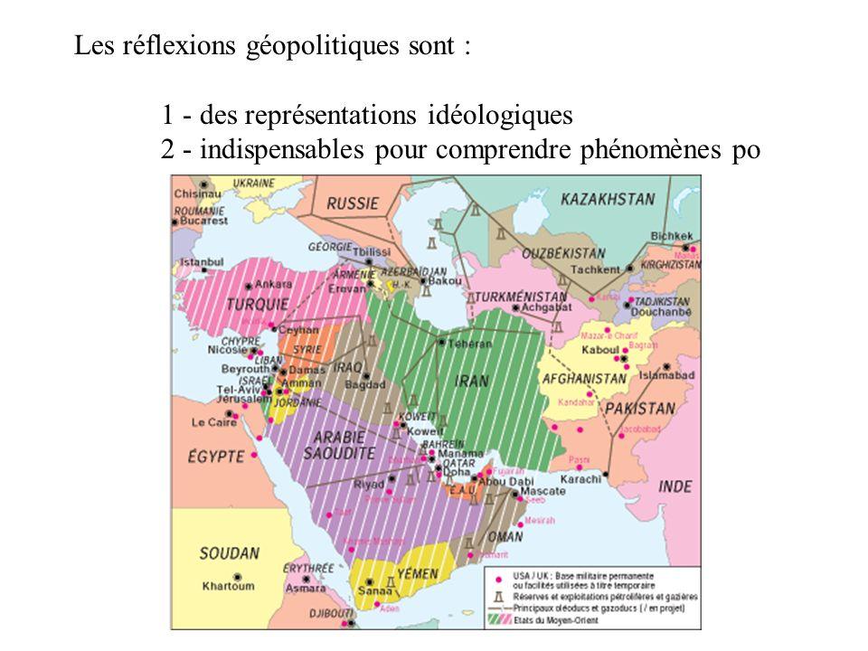 Les réflexions géopolitiques sont : 1 - des représentations idéologiques 2 - indispensables pour comprendre phénomènes po