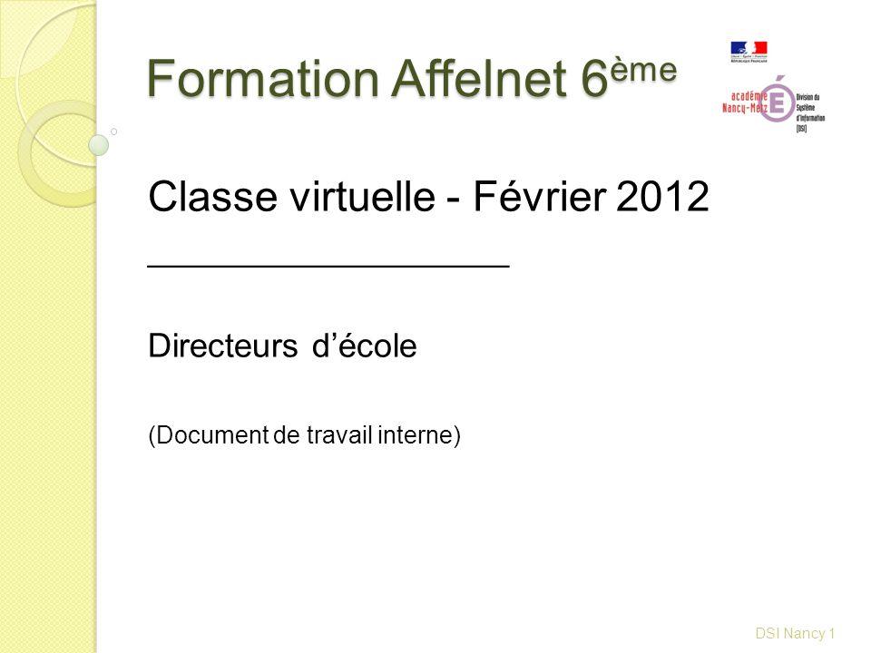 Formation Affelnet 6 ème DSI Nancy 1 Classe virtuelle - Février 2012 ___________________ Directeurs décole (Document de travail interne)