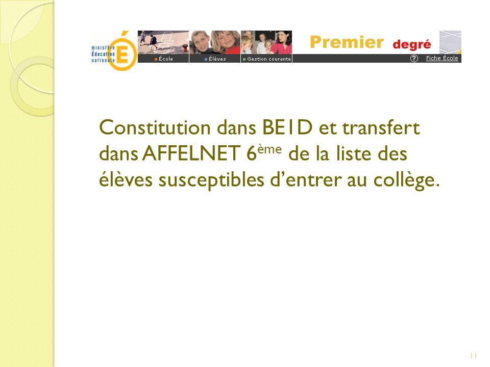 Constitution dans BE1D et transfert dans AFFELNET 6 ème de la liste des élèves susceptibles dentrer au collège. 11