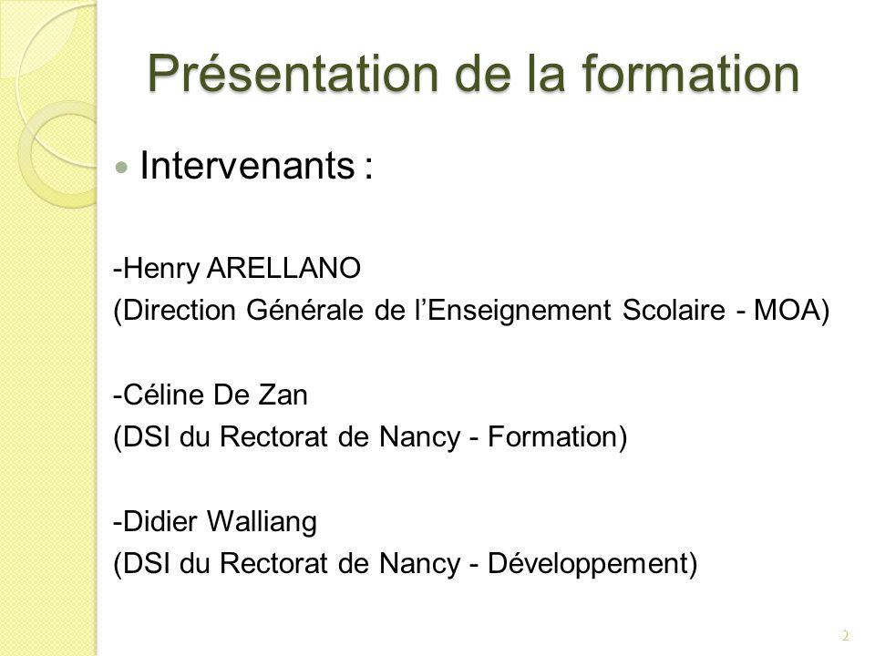 Présentation de la formation 2 Intervenants : -Henry ARELLANO (Direction Générale de lEnseignement Scolaire - MOA) -Céline De Zan (DSI du Rectorat de