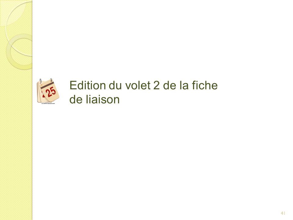 41 Edition du volet 2 de la fiche de liaison