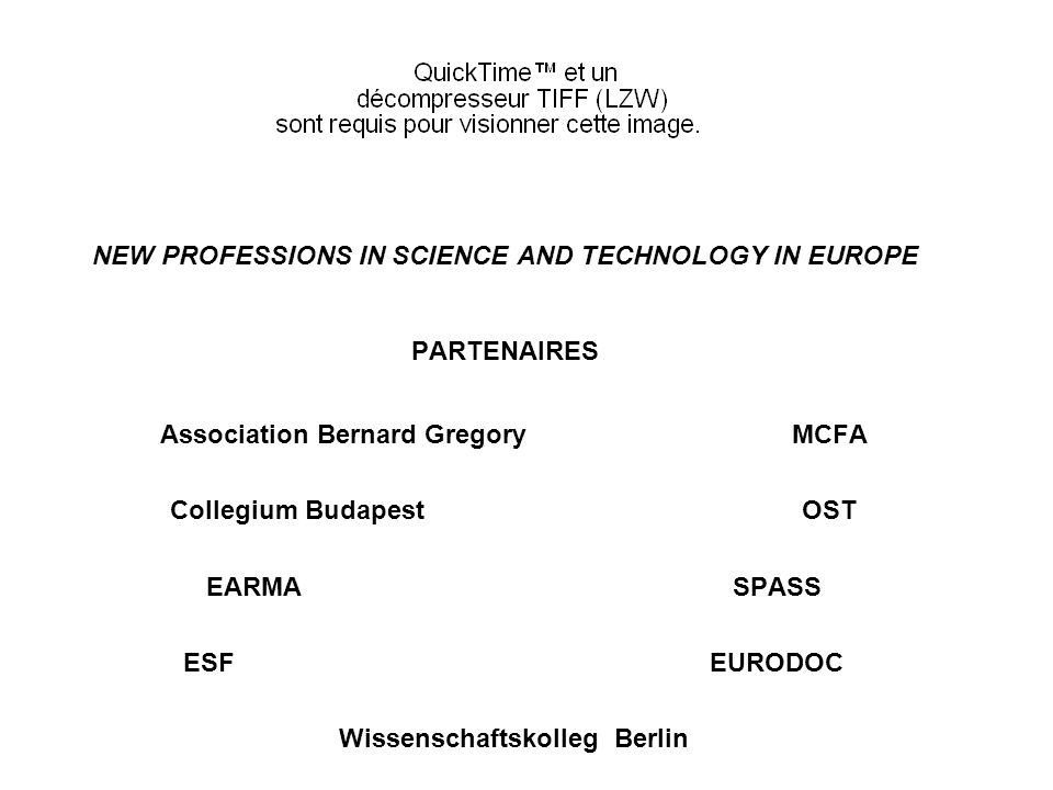 NEW PROFESSIONS IN SCIENCE AND TECHNOLOGY IN EUROPE PARTENAIRES Association Bernard GregoryMCFA Collegium BudapestOST EARMASPASS ESF EURODOC Wissensch