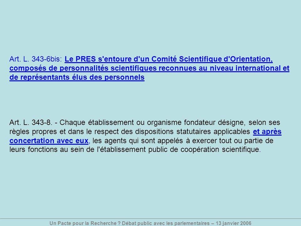 Un Pacte pour la Recherche ? Débat public avec les parlementaires – 13 janvier 2006 Art. L. 343-6bis: Le PRES s'entoure d'un Comité Scientifique d'Ori