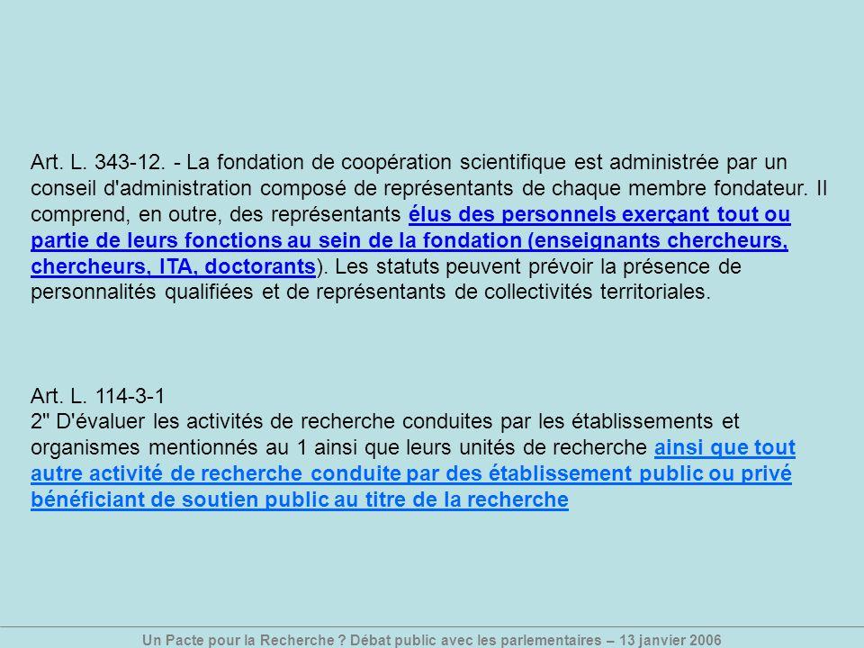 Un Pacte pour la Recherche ? Débat public avec les parlementaires – 13 janvier 2006 Art. L. 343-12. - La fondation de coopération scientifique est adm
