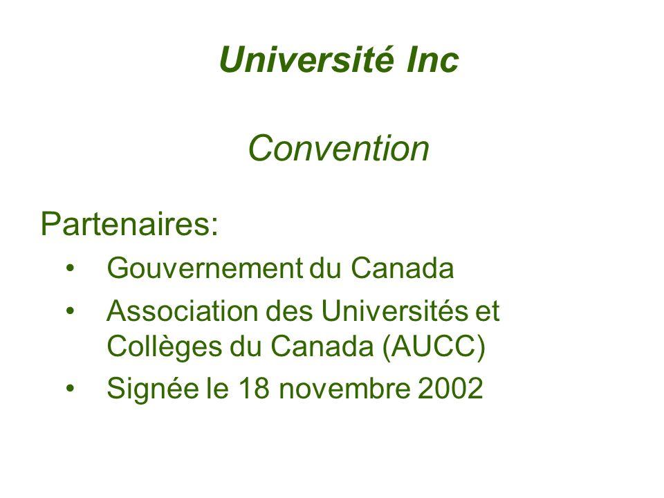 Université Inc Convention Partenaires: Gouvernement du Canada Association des Universités et Collèges du Canada (AUCC) Signée le 18 novembre 2002