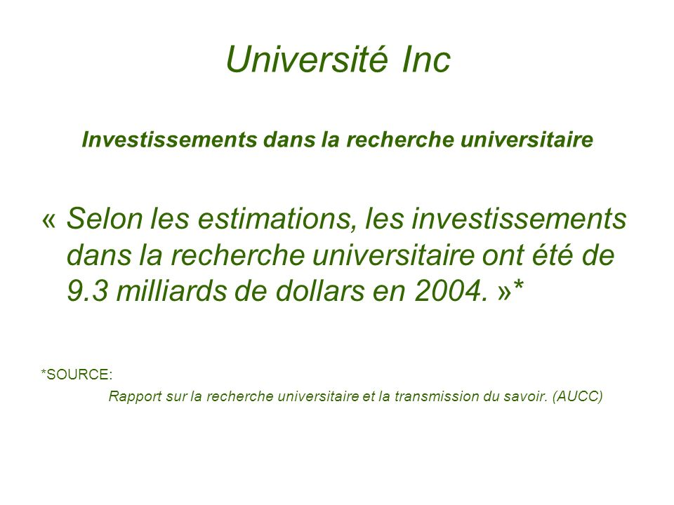 Université Inc Investissements dans la recherche universitaire « Selon les estimations, les investissements dans la recherche universitaire ont été de 9.3 milliards de dollars en 2004.