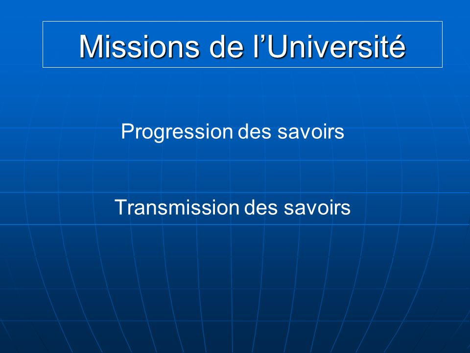 Missions de lUniversité Progression des savoirs Transmission des savoirs