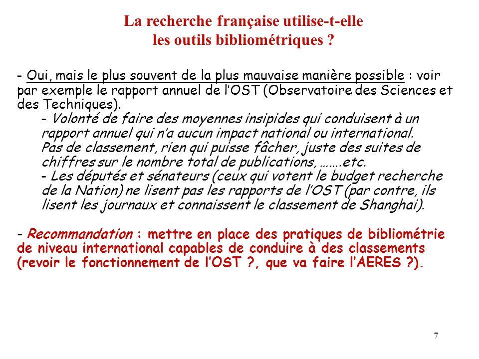 7 La recherche française utilise-t-elle les outils bibliométriques ? - Oui, mais le plus souvent de la plus mauvaise manière possible : voir par exemp