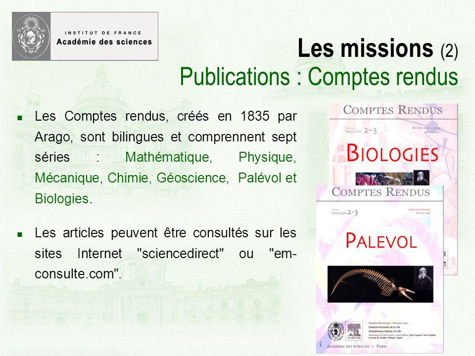 Les missions (2) Publications : Comptes rendus Les Comptes rendus, créés en 1835 par Arago, sont bilingues et comprennent sept séries : Mathématique, Physique, Mécanique, Chimie, Géoscience, Palévol et Biologies.