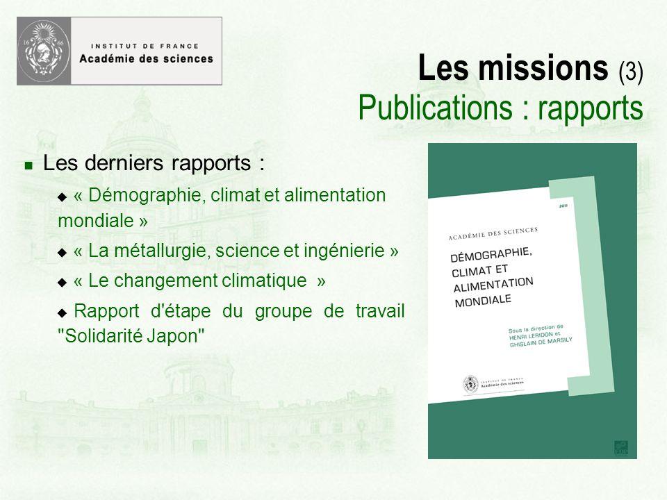 Les missions (3) Publications : rapports Les derniers rapports : « Démographie, climat et alimentation mondiale » « La métallurgie, science et ingénierie » « Le changement climatique » Rapport d étape du groupe de travail Solidarité Japon