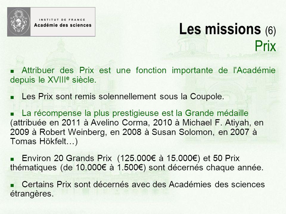 Les missions (6) Prix Attribuer des Prix est une fonction importante de l Académie depuis le XVIII e siècle.