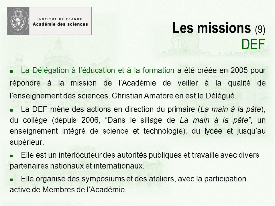 Les missions (9) DEF La Délégation à léducation et à la formation a été créée en 2005 pour répondre à la mission de lAcadémie de veiller à la qualité de lenseignement des sciences.