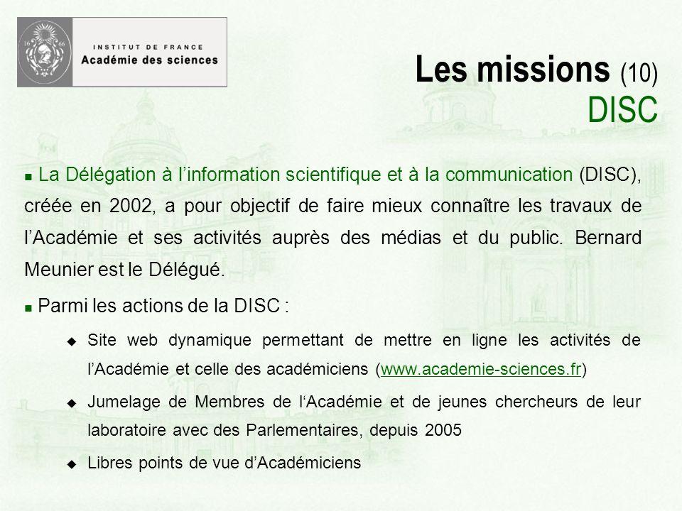 Les missions (10) DISC La Délégation à linformation scientifique et à la communication (DISC), créée en 2002, a pour objectif de faire mieux connaître les travaux de lAcadémie et ses activités auprès des médias et du public.