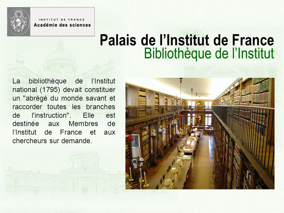 Palais de lInstitut de France Bibliothèque de lInstitut La bibliothèque de lInstitut national (1795) devait constituer un abrégé du monde savant et raccorder toutes les branches de l instruction .