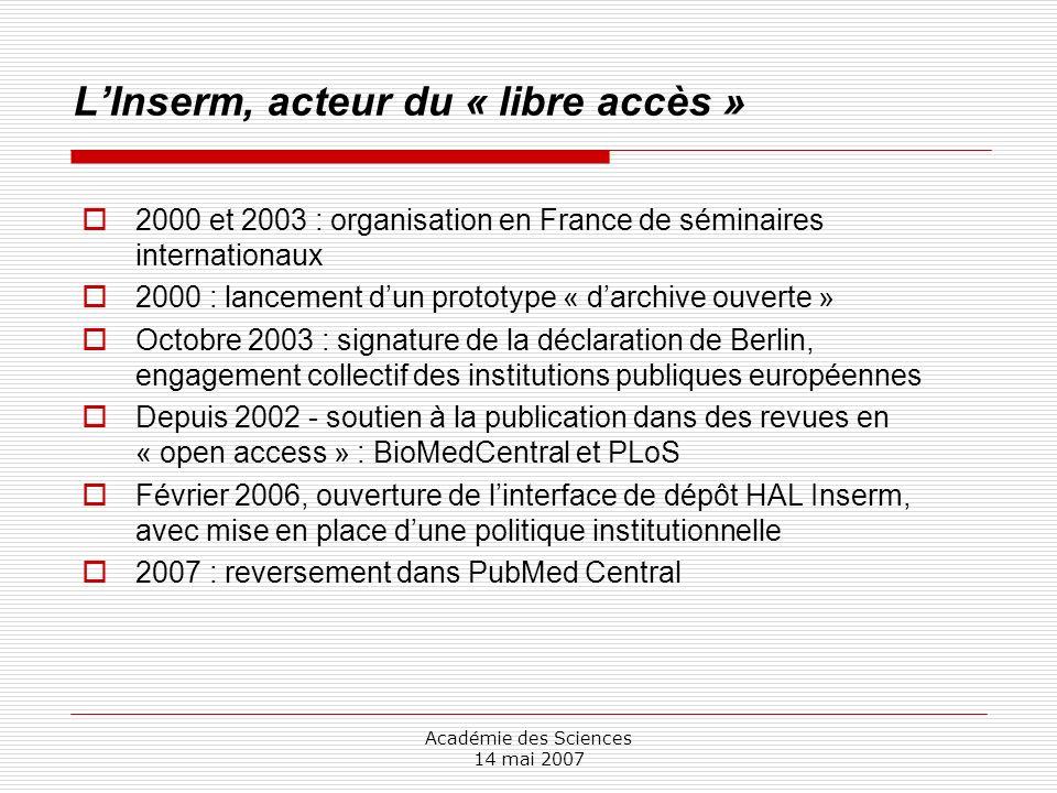 Académie des Sciences 14 mai 2007 LInserm, acteur du « libre accès » 2000 et 2003 : organisation en France de séminaires internationaux 2000 : lanceme