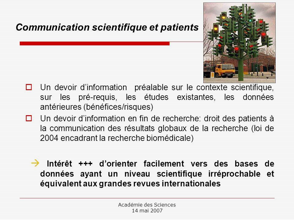Académie des Sciences 14 mai 2007 Communication scientifique et patients Un devoir dinformation préalable sur le contexte scientifique, sur les pré-re