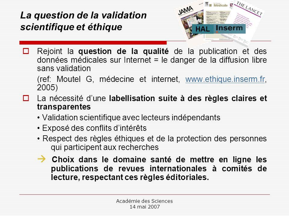 Académie des Sciences 14 mai 2007 La question de la validation scientifique et éthique Rejoint la question de la qualité de la publication et des donn