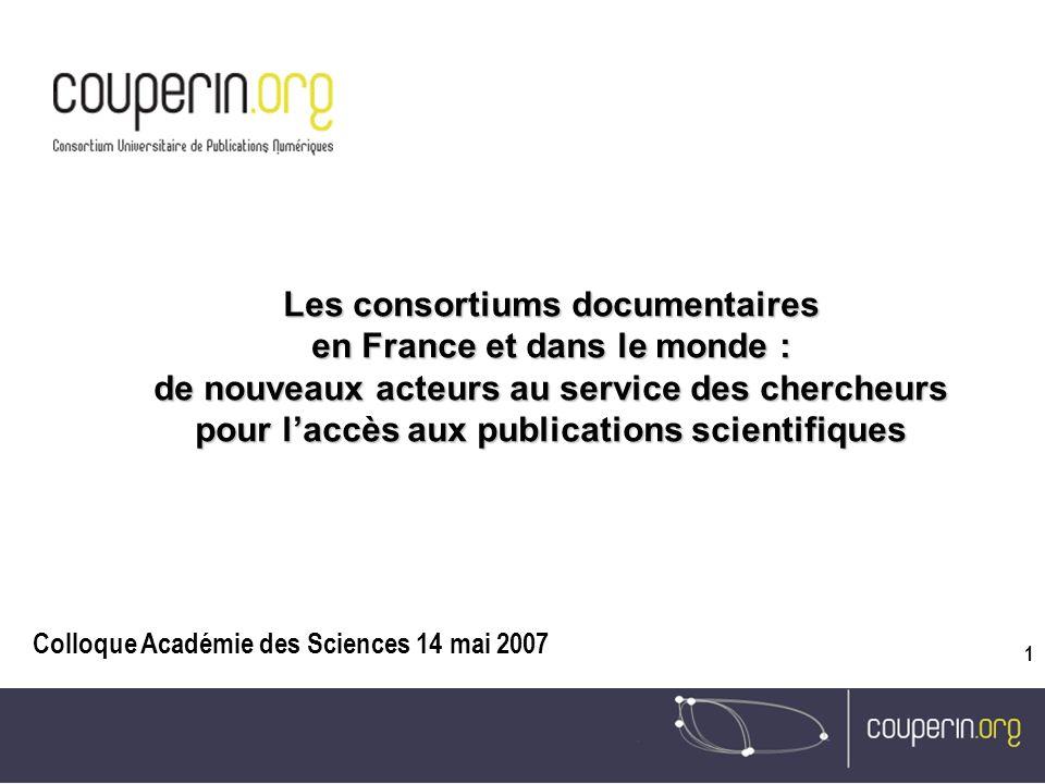 12/01/2014 1 Les consortiums documentaires en France et dans le monde : de nouveaux acteurs au service des chercheurs pour laccès aux publications sci