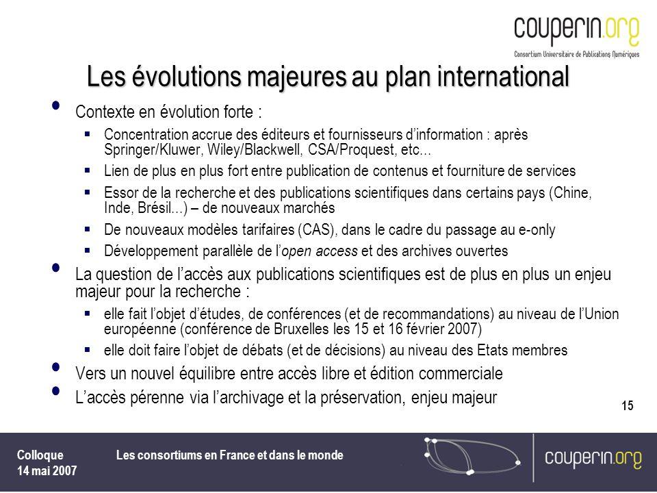 Colloque 14 mai 2007 Les consortiums en France et dans le monde 15 Les évolutions majeures au plan international Contexte en évolution forte : Concent