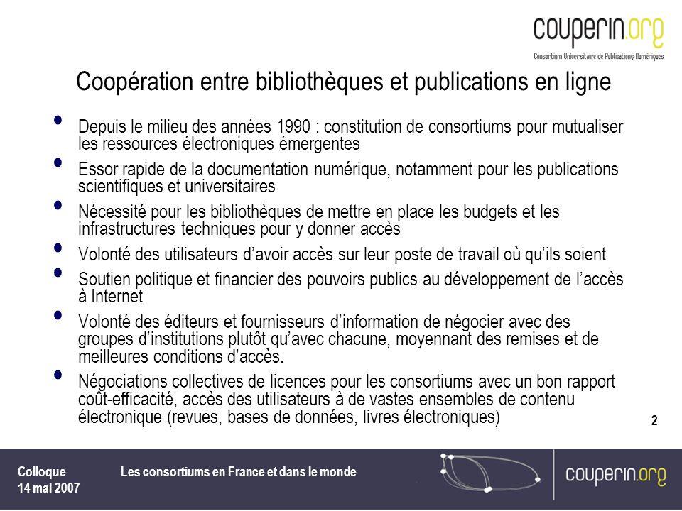 Colloque 14 mai 2007 Les consortiums en France et dans le monde 2 Coopération entre bibliothèques et publications en ligne Depuis le milieu des années