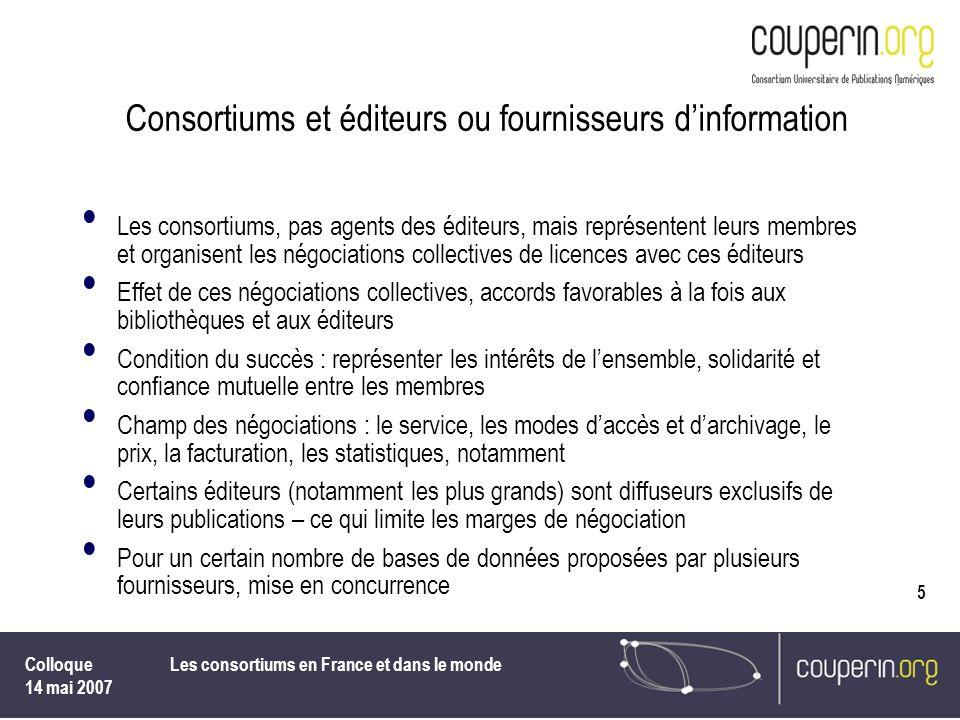 Colloque 14 mai 2007 Les consortiums en France et dans le monde 5 Consortiums et éditeurs ou fournisseurs dinformation Les consortiums, pas agents des
