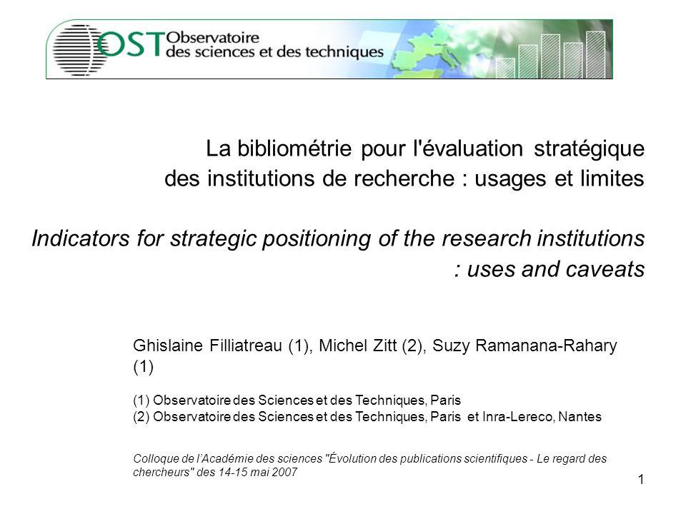 1 La bibliométrie pour l'évaluation stratégique des institutions de recherche : usages et limites Indicators for strategic positioning of the research