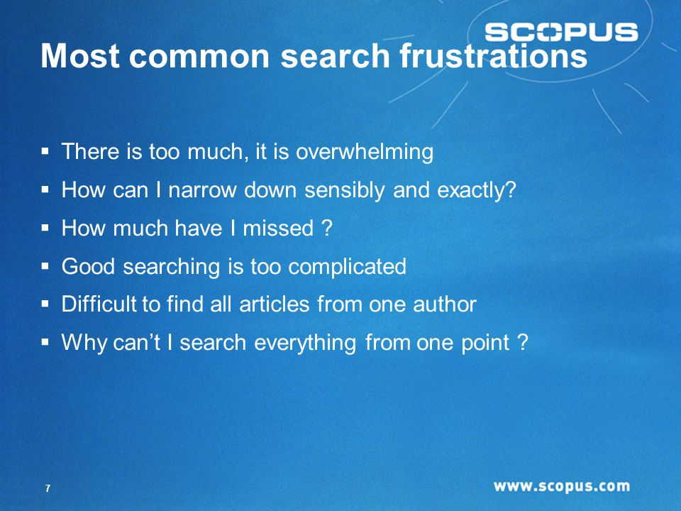 7 Most common search frustrations There is too much, it is overwhelming How can I narrow down sensibly and exactly.