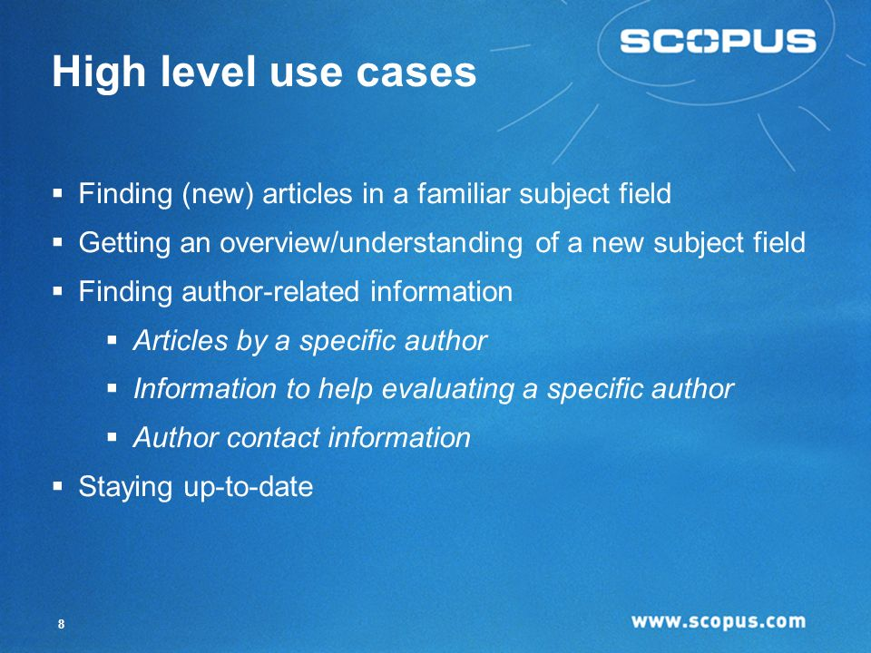 8 High level use cases Finding (new) articles in a familiar subject field Getting an overview/understanding of a new subject field Finding author-related information Articles by a specific author Information to help evaluating a specific author Author contact information Staying up-to-date