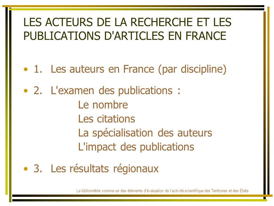 LES ACTEURS DE LA RECHERCHE ET LES PUBLICATIONS D'ARTICLES EN FRANCE 1.Les auteurs en France (par discipline) 2.L'examen des publications : Le nombre