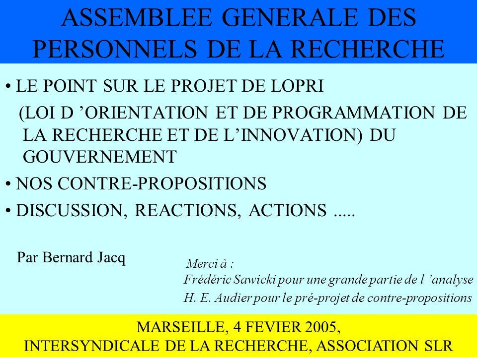 ASSEMBLEE GENERALE DES PERSONNELS DE LA RECHERCHE LE POINT SUR LE PROJET DE LOPRI (LOI D ORIENTATION ET DE PROGRAMMATION DE LA RECHERCHE ET DE LINNOVATION) DU GOUVERNEMENT NOS CONTRE-PROPOSITIONS DISCUSSION, REACTIONS, ACTIONS.....