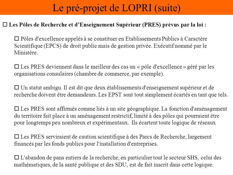 o Les Pôles de Recherche et dEnseignement Supérieur (PRES) prévus par la loi : o Pôles d excellence appelés à se constituer en Etablissements Publics à Caractère Scientifique (EPCS) de droit public mais de gestion privée.