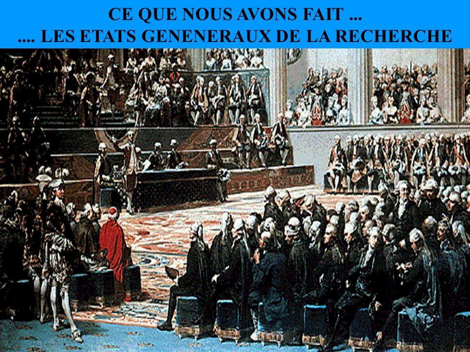 CE QUE NOUS AVONS FAIT....... LES ETATS GENENERAUX DE LA RECHERCHE