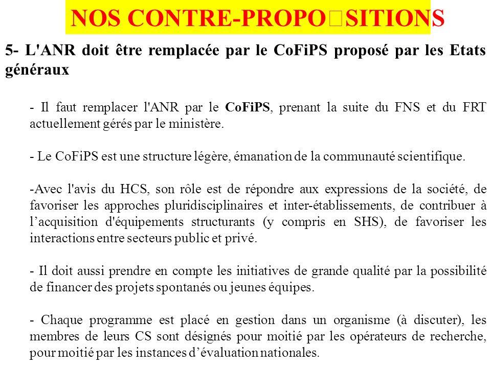 5- L ANR doit être remplacée par le CoFiPS proposé par les Etats généraux - Il faut remplacer l ANR par le CoFiPS, prenant la suite du FNS et du FRT actuellement gérés par le ministère.