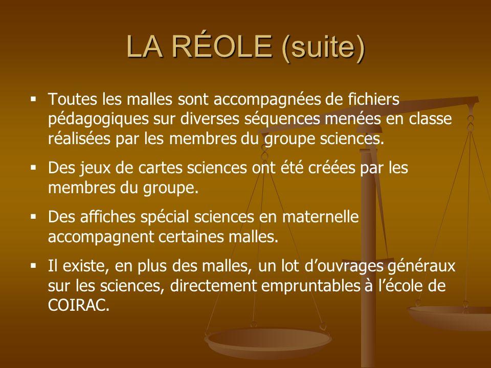 LA RÉOLE (suite) Toutes les malles sont accompagnées de fichiers pédagogiques sur diverses séquences menées en classe réalisées par les membres du gro