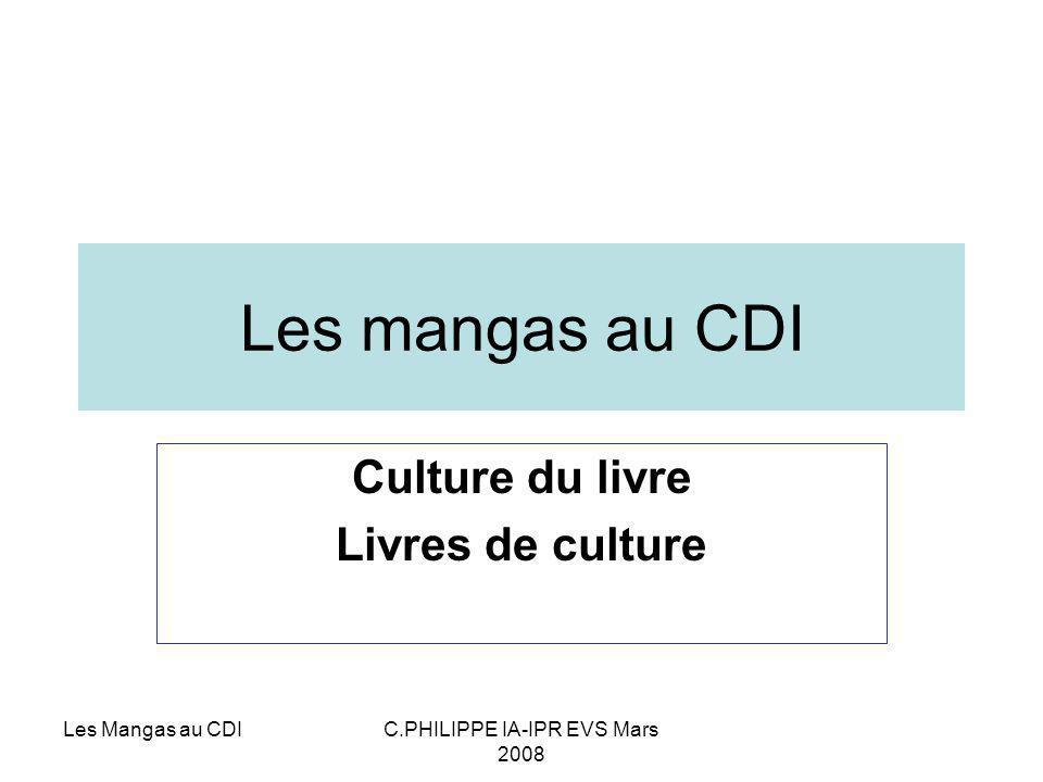 Les Mangas au CDIC.PHILIPPE IA-IPR EVS Mars 2008 Les mangas au CDI Culture du livre Livres de culture