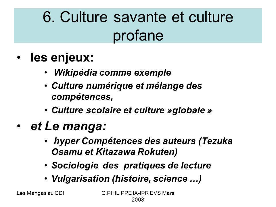 Les Mangas au CDIC.PHILIPPE IA-IPR EVS Mars 2008 6. Culture savante et culture profane les enjeux: Wikipédia comme exemple Culture numérique et mélang