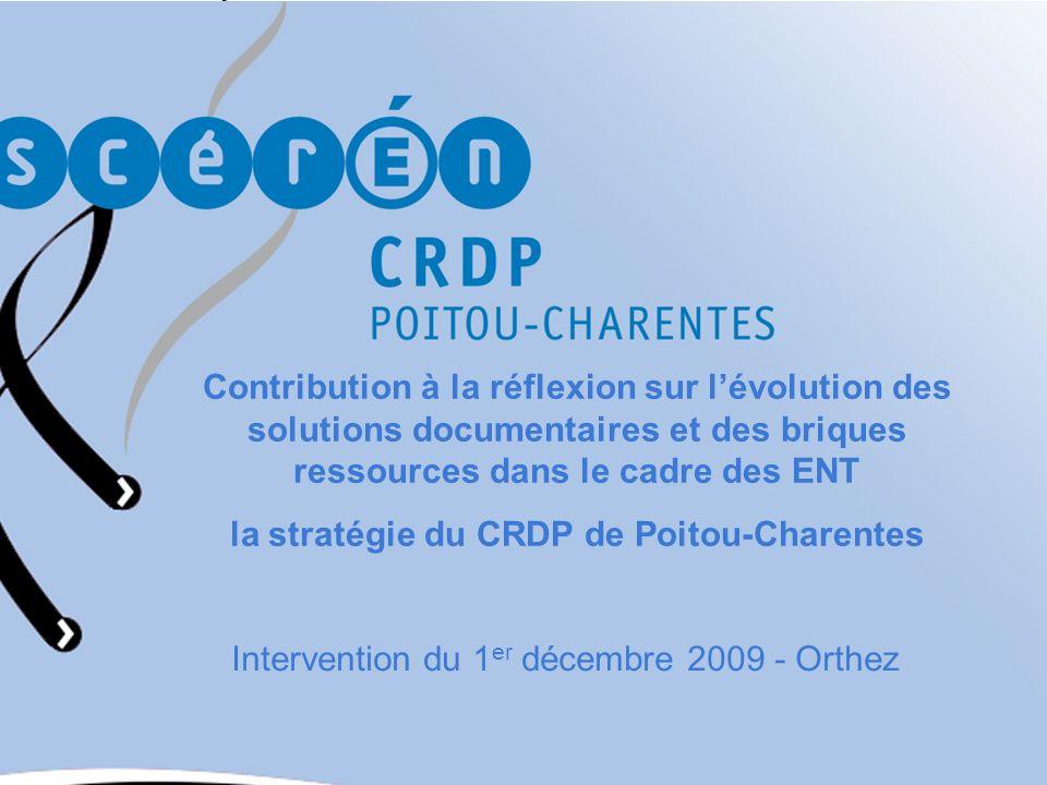 Contribution à la réflexion sur lévolution des solutions documentaires et des briques ressources dans le cadre des ENT la stratégie du CRDP de Poitou-Charentes Intervention du 1 er décembre 2009 - Orthez