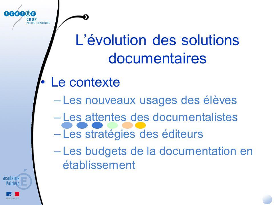 Lévolution des solutions documentaires Le contexte –Les nouveaux usages des élèves –Les attentes des documentalistes –Les stratégies des éditeurs –Les budgets de la documentation en établissement