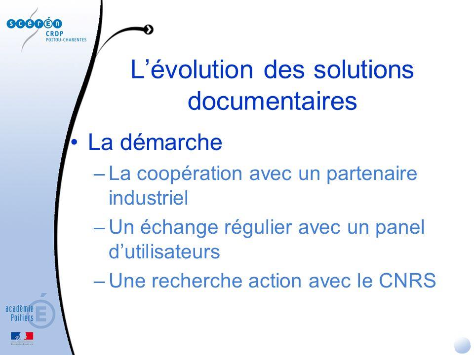 Lévolution des solutions documentaires La démarche –La coopération avec un partenaire industriel –Un échange régulier avec un panel dutilisateurs –Une recherche action avec le CNRS