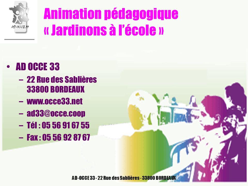 AD-OCCE 33 - 22 Rue des Sablières - 33800 BORDEAUX Animation pédagogique « Jardinons à lécole » AD OCCE 33 –22 Rue des Sablières 33800 BORDEAUX –www.o