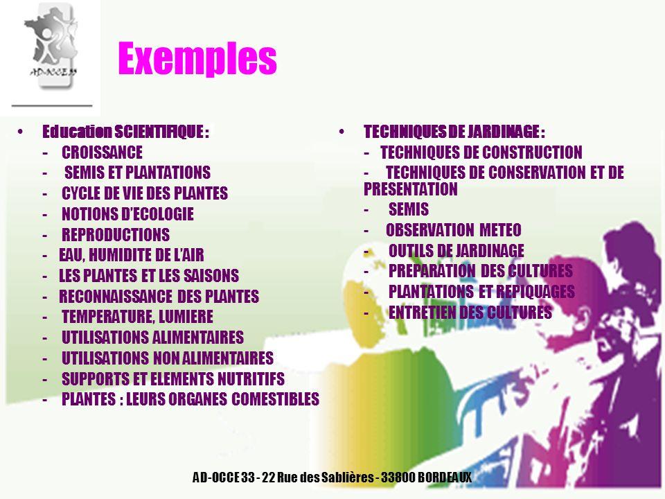 AD-OCCE 33 - 22 Rue des Sablières - 33800 BORDEAUX Exemples Education SCIENTIFIQUE : - CROISSANCE - SEMIS ET PLANTATIONS - CYCLE DE VIE DES PLANTES -